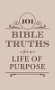 101 Bible Truths For A Life Of Purpose Inspiring Devotions, Bible Promises, And Prayers