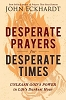 Desperate Prayers For Desperate Times - Unleash God's Power In Life's Darkest Hour